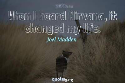 Photo Quote of When I heard Nirvana, it changed my life.