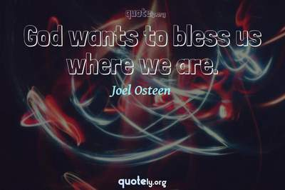 Photo Quote of God wants to bless us where we are.