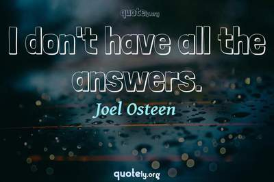 Photo Quote of I don't have all the answers.