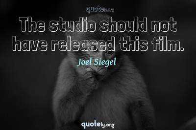 Photo Quote of The studio should not have released this film.