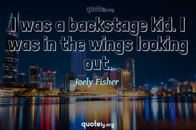 Photo Quote of I was a backstage kid. I was in the wings looking out.