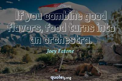 Photo Quote of If you combine good flavors, food turns into an orchestra.