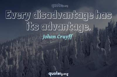 Photo Quote of Every disadvantage has its advantage.