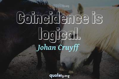 Photo Quote of Coincidence is logical.