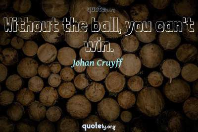 Photo Quote of Without the ball, you can't win.