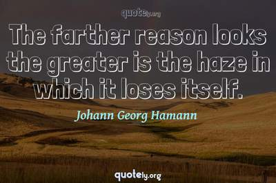 Photo Quote of The farther reason looks the greater is the haze in which it loses itself.