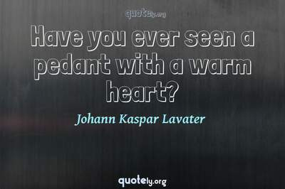 Photo Quote of Have you ever seen a pedant with a warm heart?