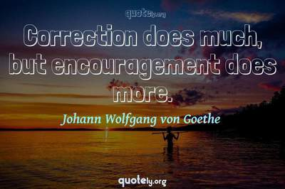 Photo Quote of Correction does much, but encouragement does more.