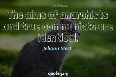 Photo Quote of The aims of anarchists and true communists are identical.