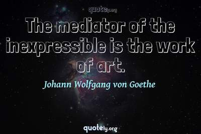 Photo Quote of The mediator of the inexpressible is the work of art.