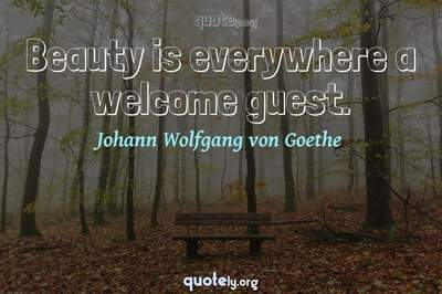 Photo Quote of Beauty is everywhere a welcome guest.