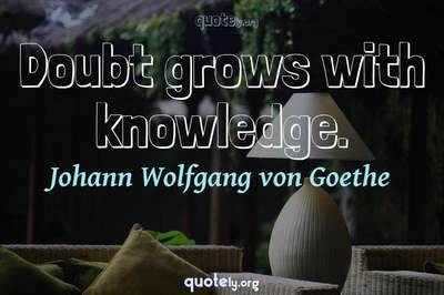 Photo Quote of Doubt grows with knowledge.