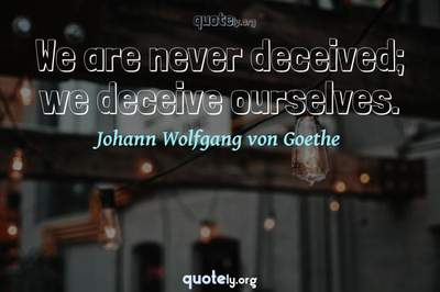 Photo Quote of We are never deceived; we deceive ourselves.