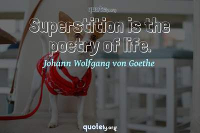 Photo Quote of Superstition is the poetry of life.