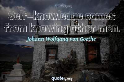 Photo Quote of Self-knowledge comes from knowing other men.