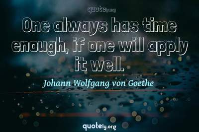 Photo Quote of One always has time enough, if one will apply it well.