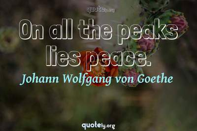 Photo Quote of On all the peaks lies peace.