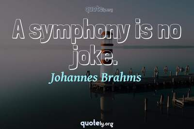 Photo Quote of A symphony is no joke.
