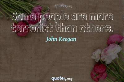 Photo Quote of Some people are more terrorist than others.