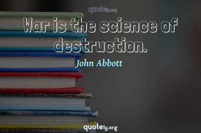 Photo Quote of War is the science of destruction.