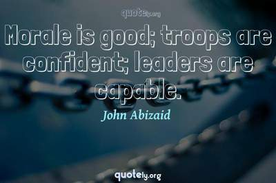 Photo Quote of Morale is good; troops are confident; leaders are capable.
