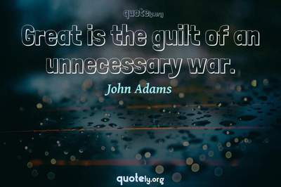 Photo Quote of Great is the guilt of an unnecessary war.