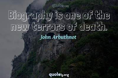 Photo Quote of Biography is one of the new terrors of death.