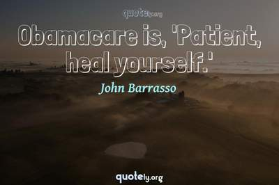 Photo Quote of Obamacare is, 'Patient, heal yourself.'
