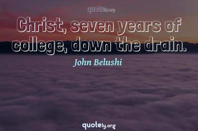 Photo Quote of Christ, seven years of college, down the drain.