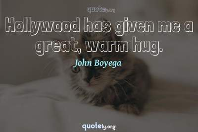 Photo Quote of Hollywood has given me a great, warm hug.