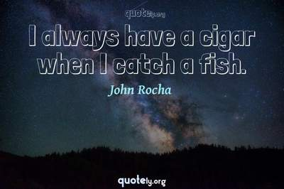 Photo Quote of I always have a cigar when I catch a fish.