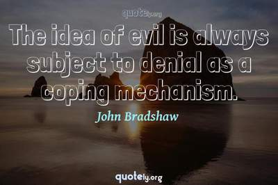 Photo Quote of The idea of evil is always subject to denial as a coping mechanism.