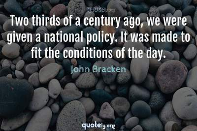 Photo Quote of Two thirds of a century ago, we were given a national policy. It was made to fit the conditions of the day.