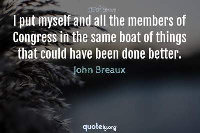 Photo Quote of I put myself and all the members of Congress in the same boat of things that could have been done better.
