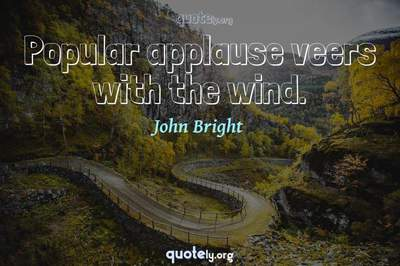Photo Quote of Popular applause veers with the wind.