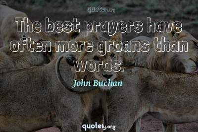 Photo Quote of The best prayers have often more groans than words.