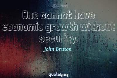 Photo Quote of One cannot have economic growth without security.