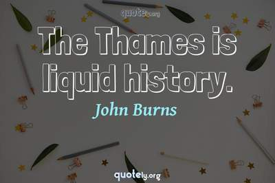 Photo Quote of The Thames is liquid history.