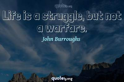 Photo Quote of Life is a struggle, but not a warfare.