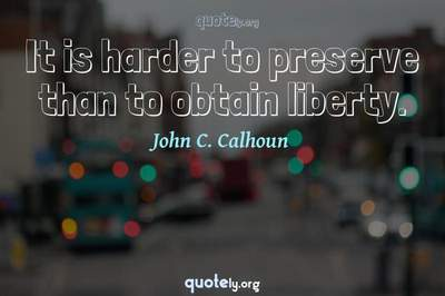 Photo Quote of It is harder to preserve than to obtain liberty.