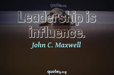Photo Quote of Leadership is influence.