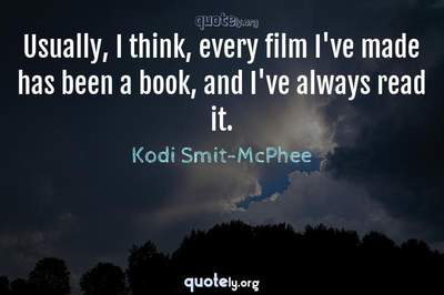 Photo Quote of Usually, I think, every film I've made has been a book, and I've always read it.