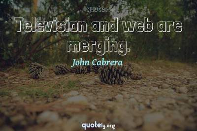 Photo Quote of Television and web are merging.