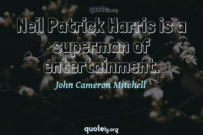 Photo Quote of Neil Patrick Harris is a superman of entertainment.