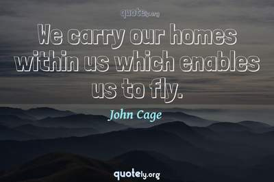 Photo Quote of We carry our homes within us which enables us to fly.