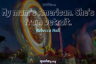 Photo Quote of My mum's American. She's from Detroit.