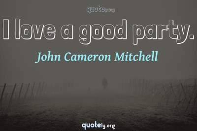 Photo Quote of I love a good party.