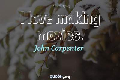 Photo Quote of I love making movies.