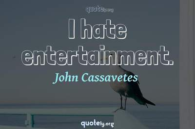 Photo Quote of I hate entertainment.