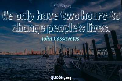 Photo Quote of We only have two hours to change people's lives.